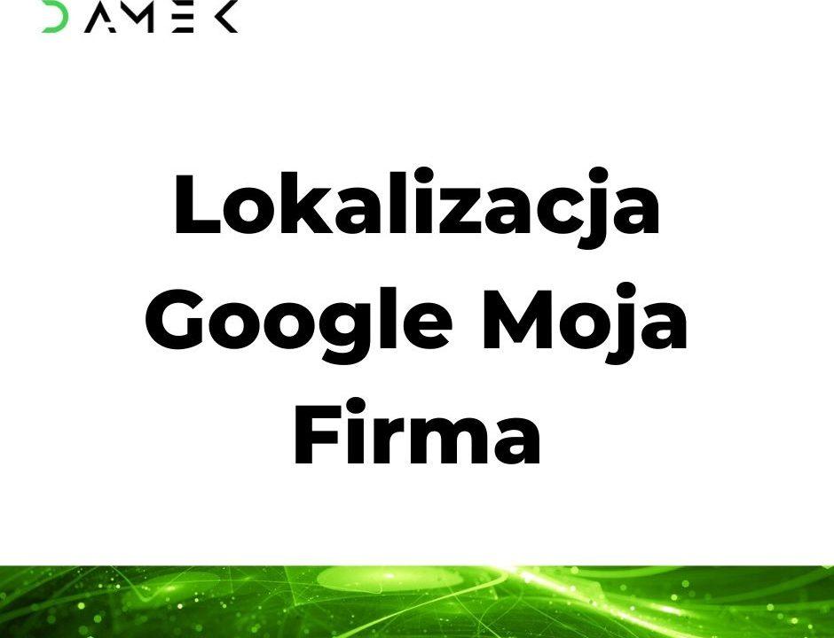Lokalizacja Google Moja Firma