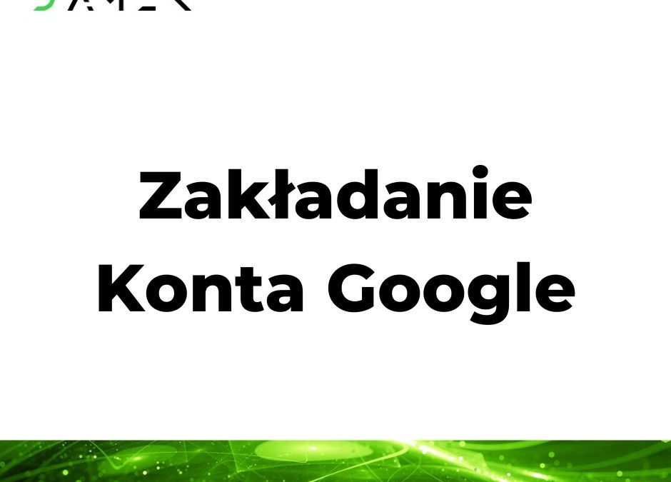 Zakładanie Konta Google